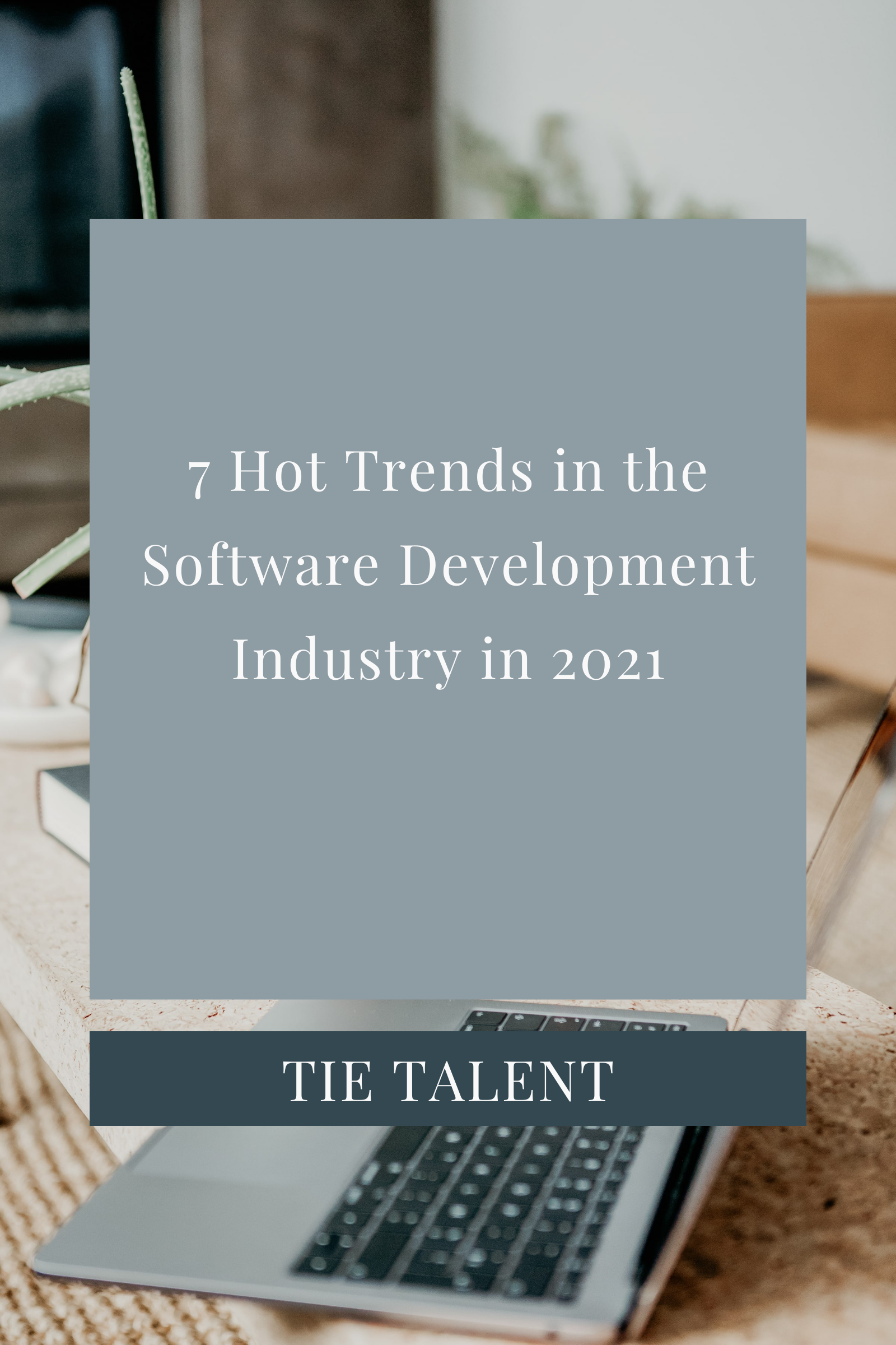 7 Hot Trends in the Software Development Industry in 2021