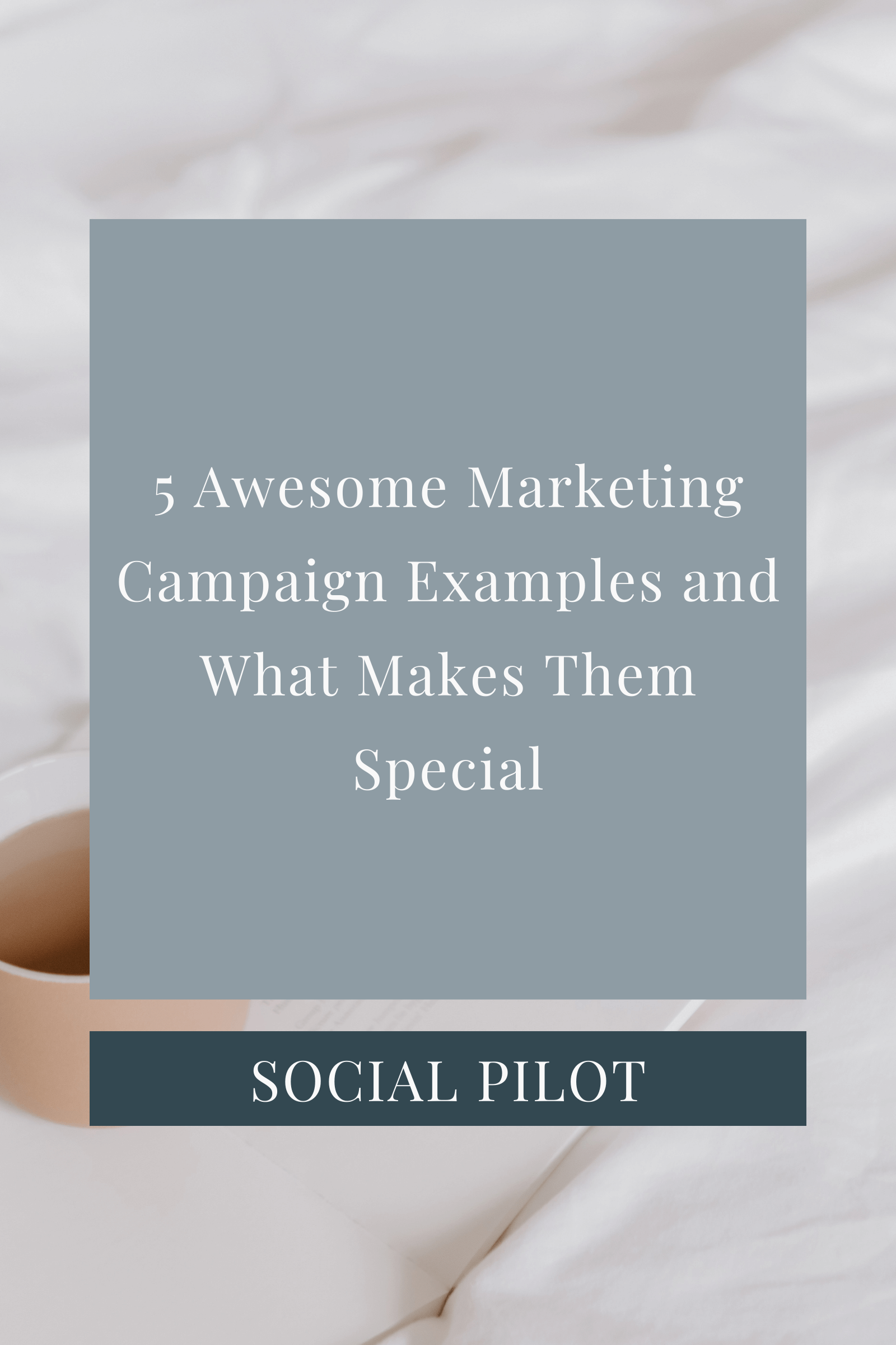 B2B Copywriter Portfolio_5 Awesome Marketing Campaign Examples and What Makes Them Special