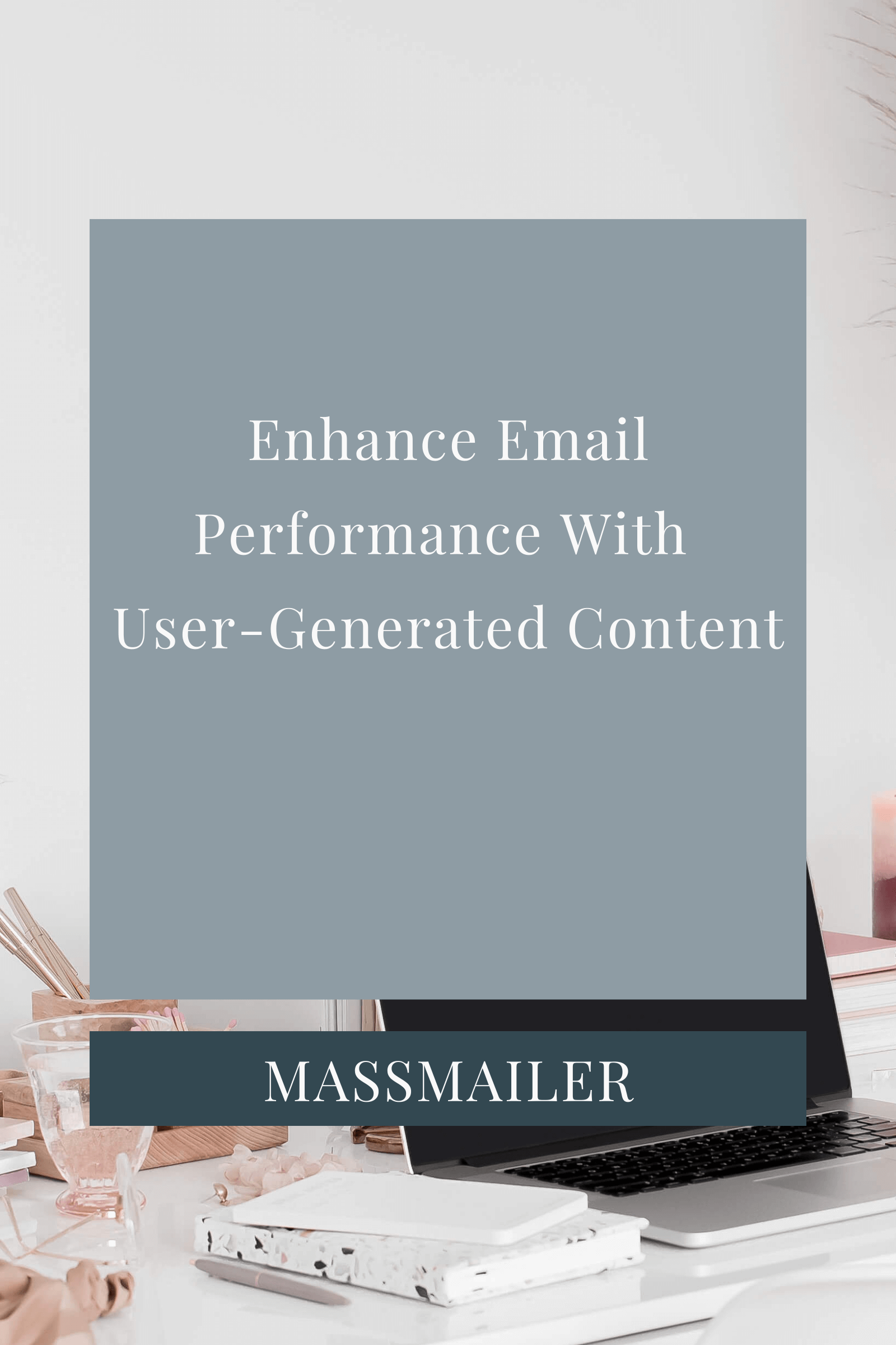 Copywriter Portfolio_Enhance Email Performance With User-Generated Content